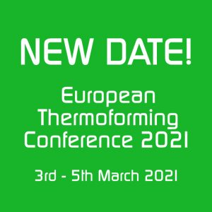 NEW DATE! 3rd – 5th March 2021 – Thermoforming Conference 2021